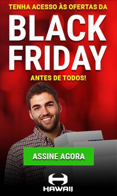 Tenha acesso as ofertas da Black Friday antes de todos! Assine agora!